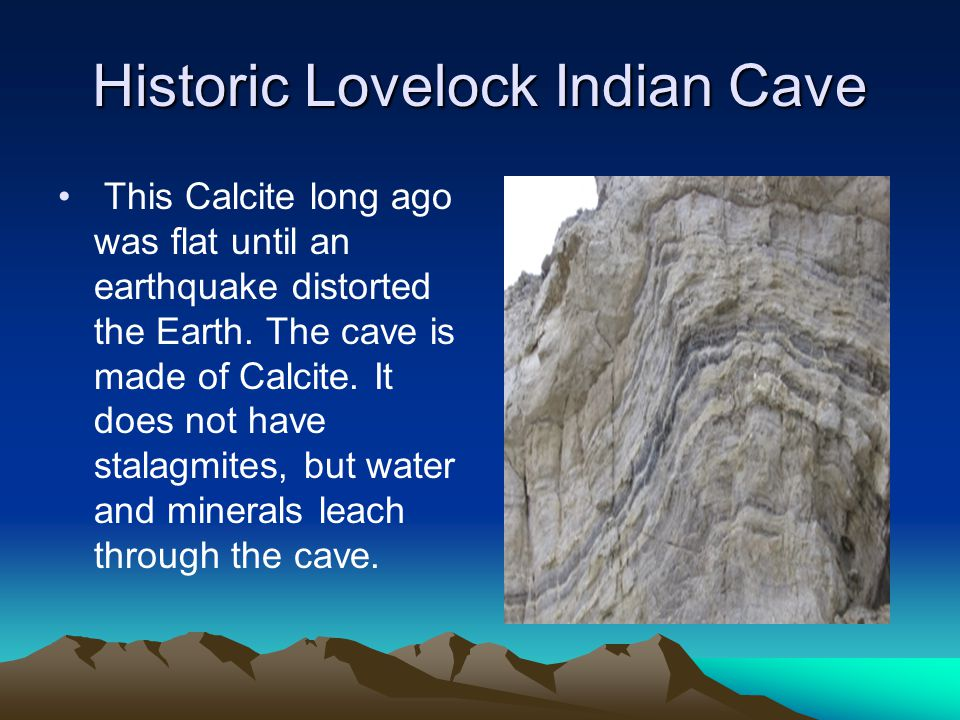Historic Lovelock Indian Cave This Calcite long ago was flat until an earthquake distorted the Earth.
