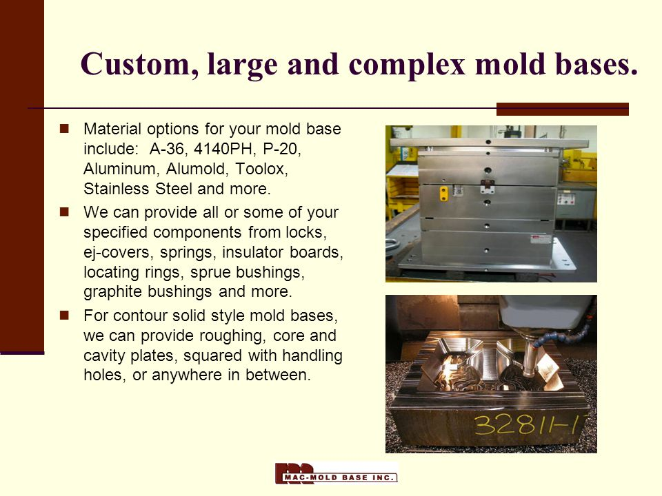 Mac-Mold Base, Inc.Your Custom Mold Base and Special Machining Source Contact us today.