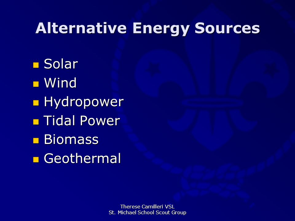Therese Camilleri VSL St. Michael School Scout Group Alternative Energy Sources Solar Solar Wind Wind Hydropower Hydropower Tidal Power Tidal Power Bi