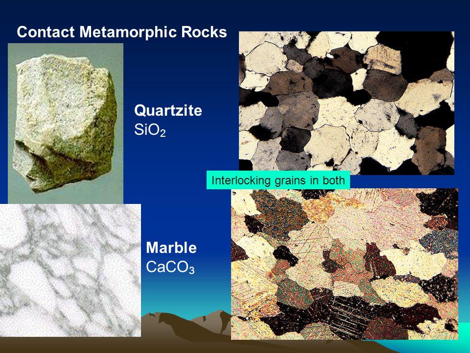 Quartzite SiO 2 Marble CaCO 3 Contact Metamorphic Rocks Interlocking grains in both