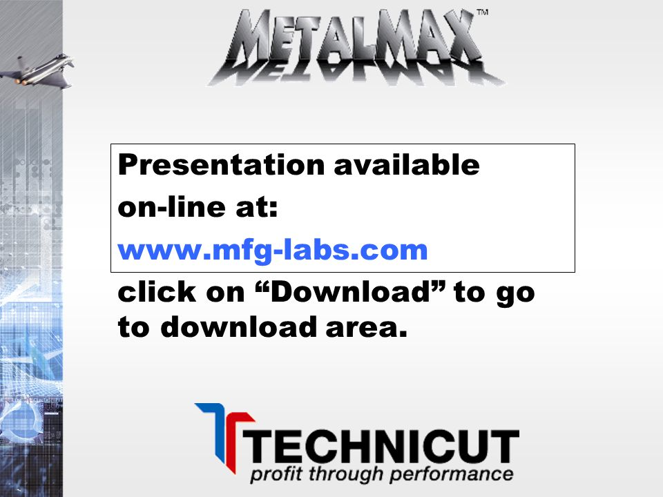 """Presentation available on-line at: www.mfg-labs.com click on """"Download"""" to go to download area."""