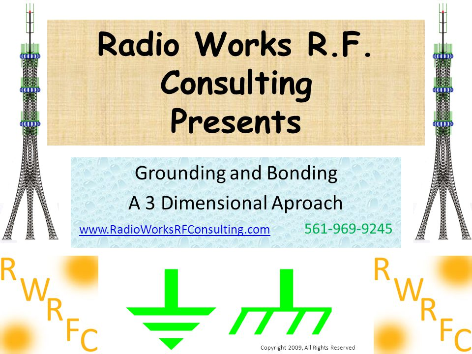 Radio Works R.F. Consulting Presents Grounding and Bonding A 3 Dimensional Aproach www.RadioWorksRFConsulting.comwww.RadioWorksRFConsulting.com 561-96