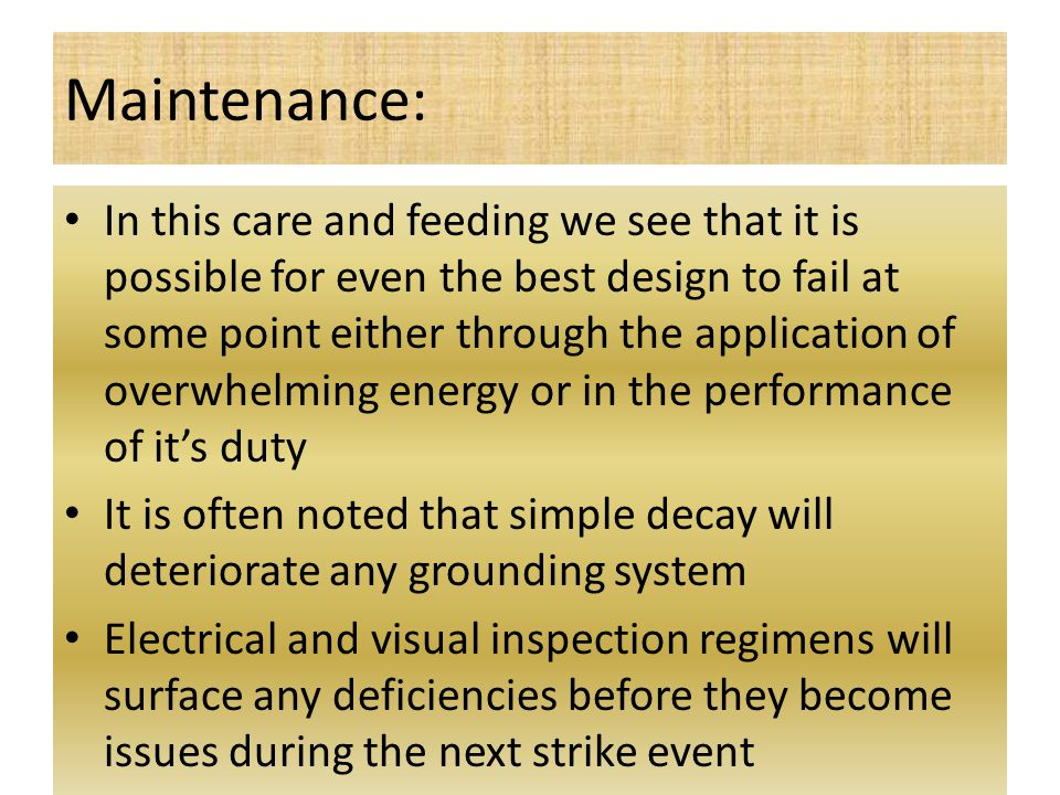 Maintenance: In this care and feeding we see that it is possible for even the best design to fail at some point either through the application of over