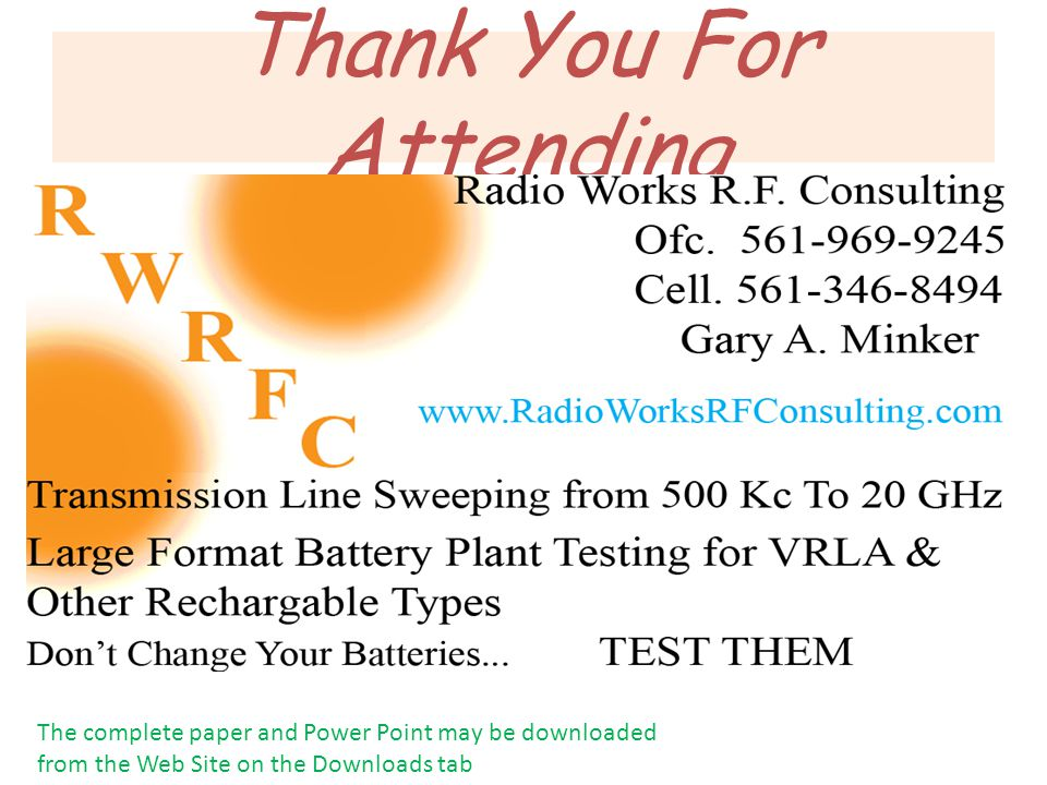 Thank You For Attending The complete paper and Power Point may be downloaded from the Web Site on the Downloads tab