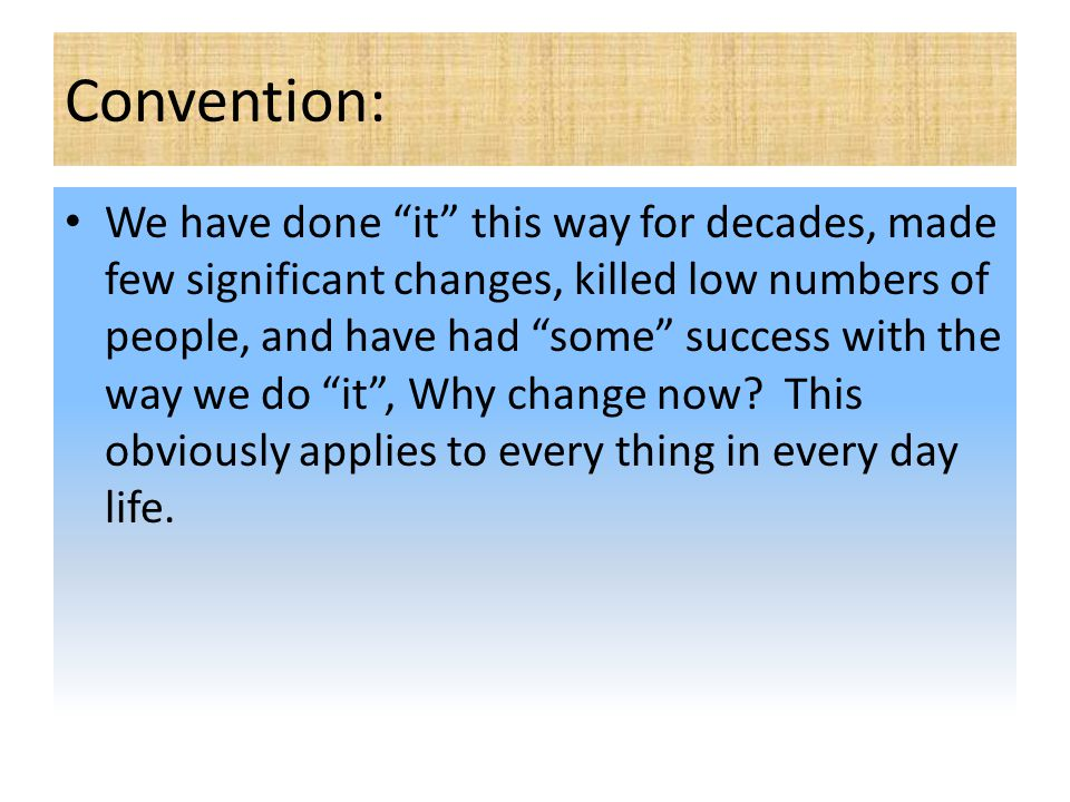 """Convention: We have done """"it"""" this way for decades, made few significant changes, killed low numbers of people, and have had """"some"""" success with the w"""