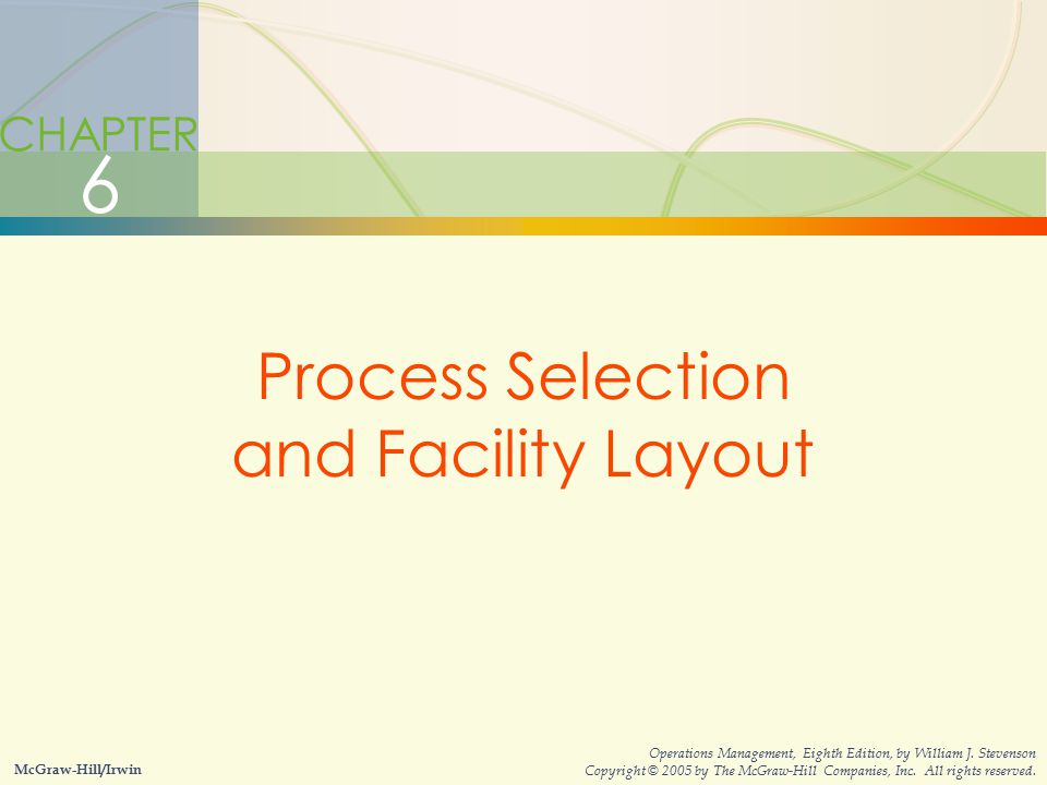 6-2Process Selection and Facility Layout CHAPTER 6 Process Selection and Facility Layout McGraw-Hill/Irwin Operations Management, Eighth Edition, by W