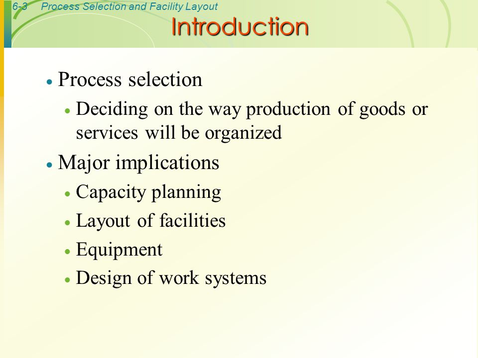 6-4Process Selection and Facility Layout Forecasting Product and Service Design Technological Change Capacity Planning Process Selection Facilities and Equipment Layout Work Design Figure 6.1 Process Selection and System Design