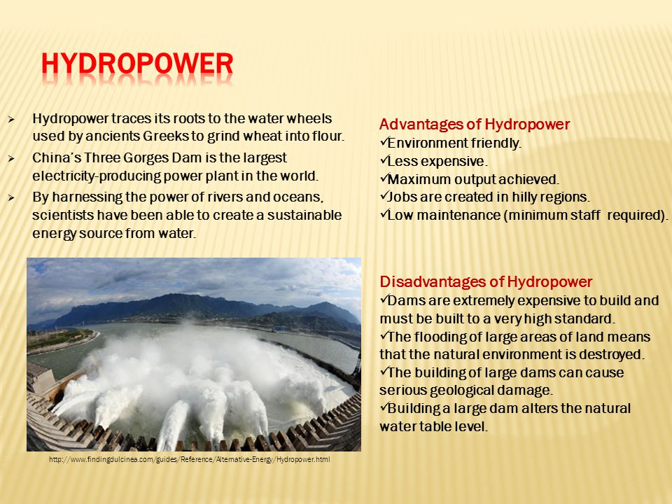  Hydropower traces its roots to the water wheels used by ancients Greeks to grind wheat into flour.