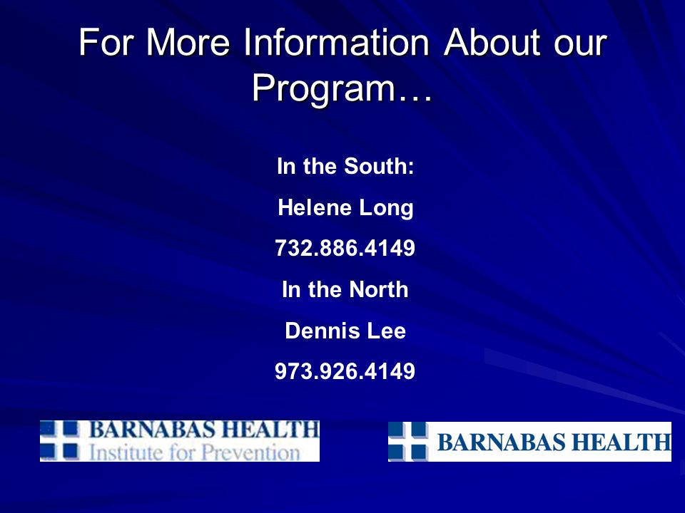 For More Information About our Program… In the South: Helene Long 732.886.4149 In the North Dennis Lee 973.926.4149