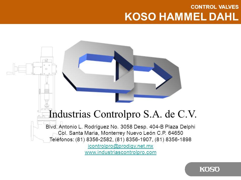 CONTROL VALVES KOSO HAMMEL DAHL Industrias Controlpro S.A. de C.V. Blvd. Antonio L. Rodríguez No. 3058 Desp. 404-B Plaza Delphi Col. Santa Maria, Mont