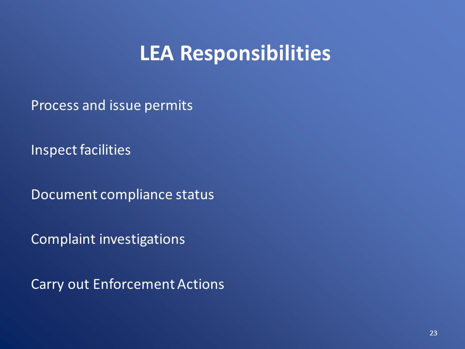 LEA Responsibilities Process and issue permits Inspect facilities Document compliance status Complaint investigations Carry out Enforcement Actions 23