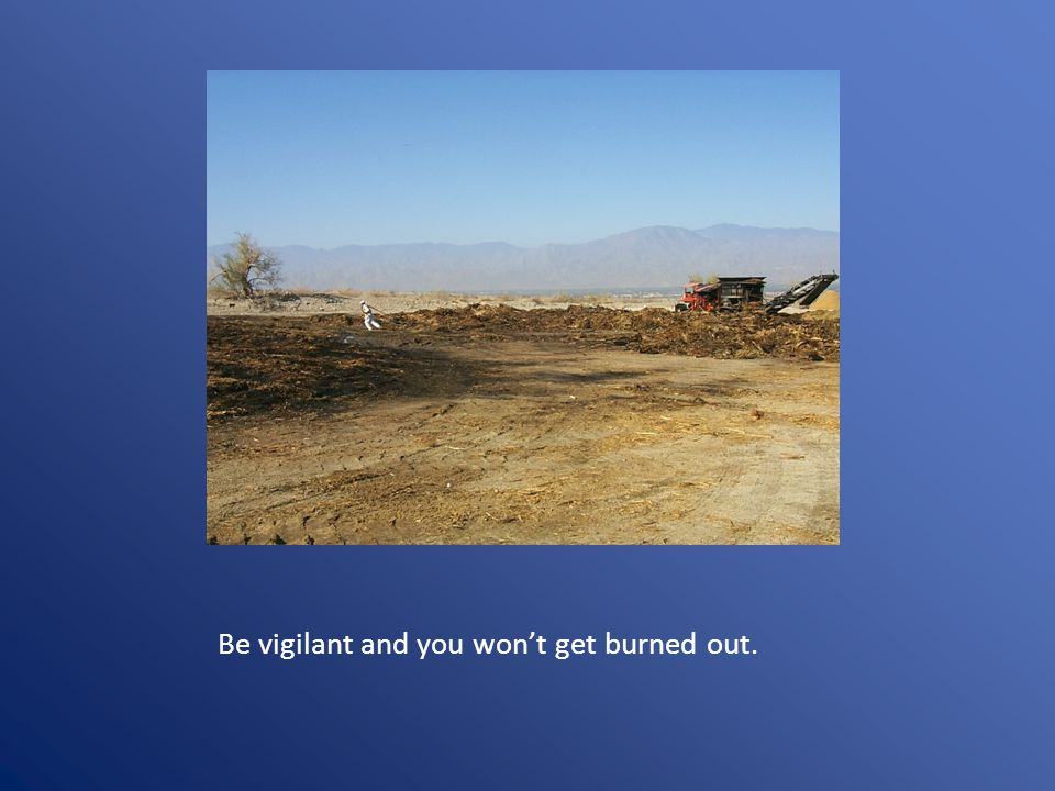 Be vigilant and you won't get burned out.