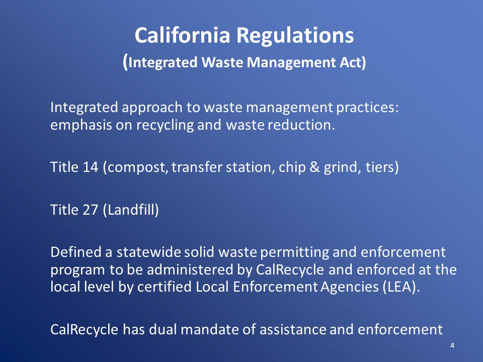 California Regulations ( Integrated Waste Management Act) Integrated approach to waste management practices: emphasis on recycling and waste reduction