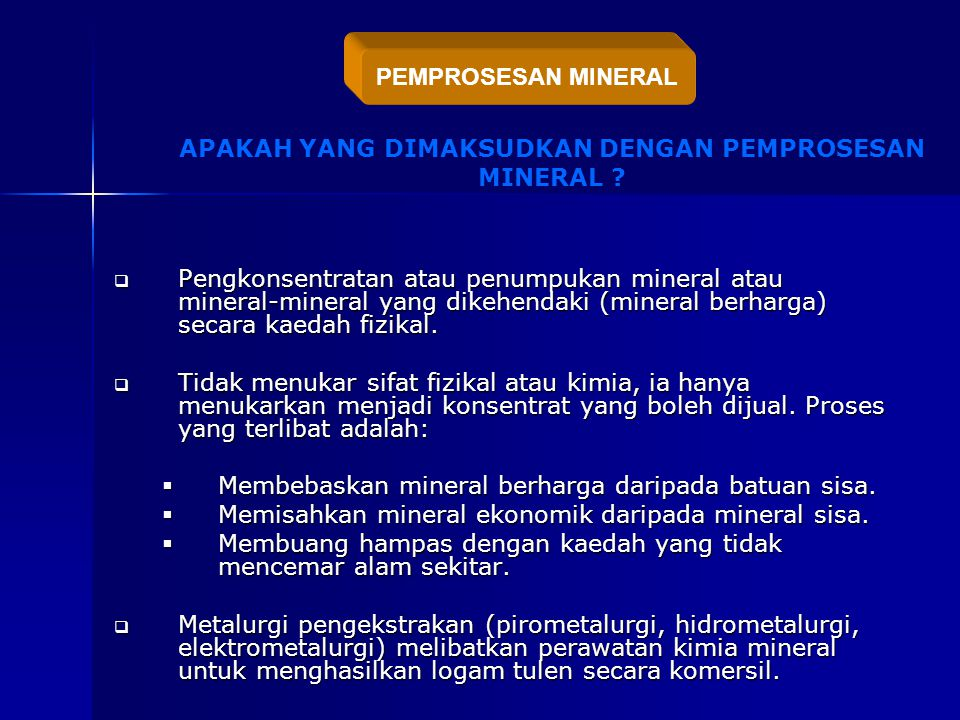  Pengkonsentratan atau penumpukan mineral atau mineral-mineral yang dikehendaki (mineral berharga) secara kaedah fizikal.