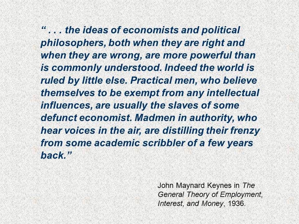 """""""... the ideas of economists and political philosophers, both when they are right and when they are wrong, are more powerful than is commonly understo"""