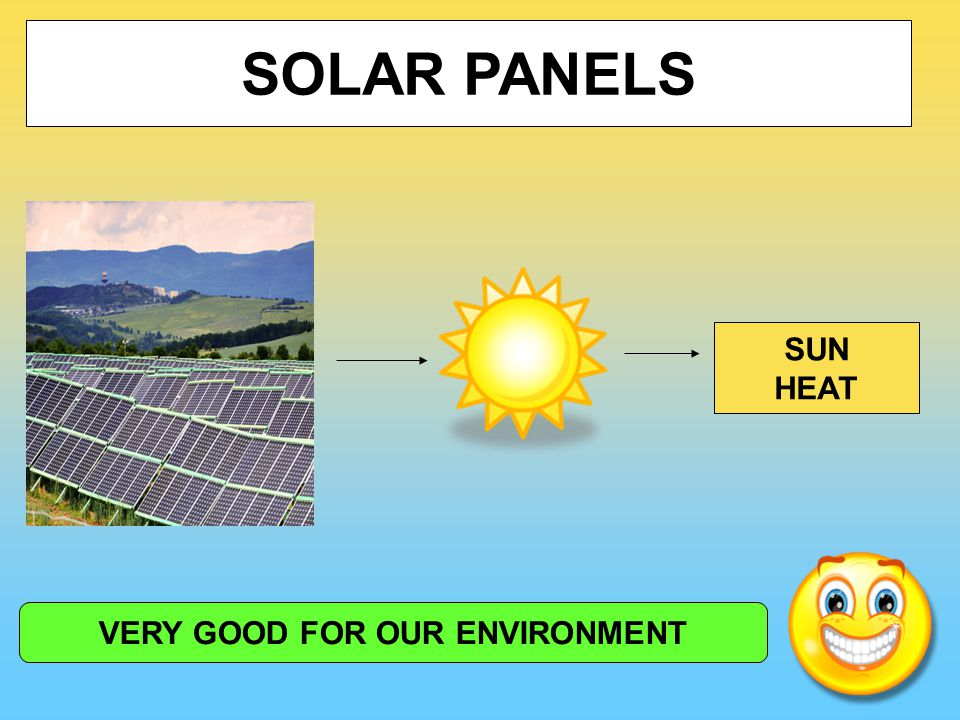 VERY GOOD FOR OUR ENVIRONMENT SOLAR PANELS SUN HEAT