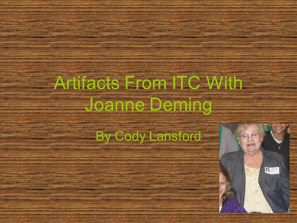 Artifacts From ITC With Joanne Deming By Cody Lansford