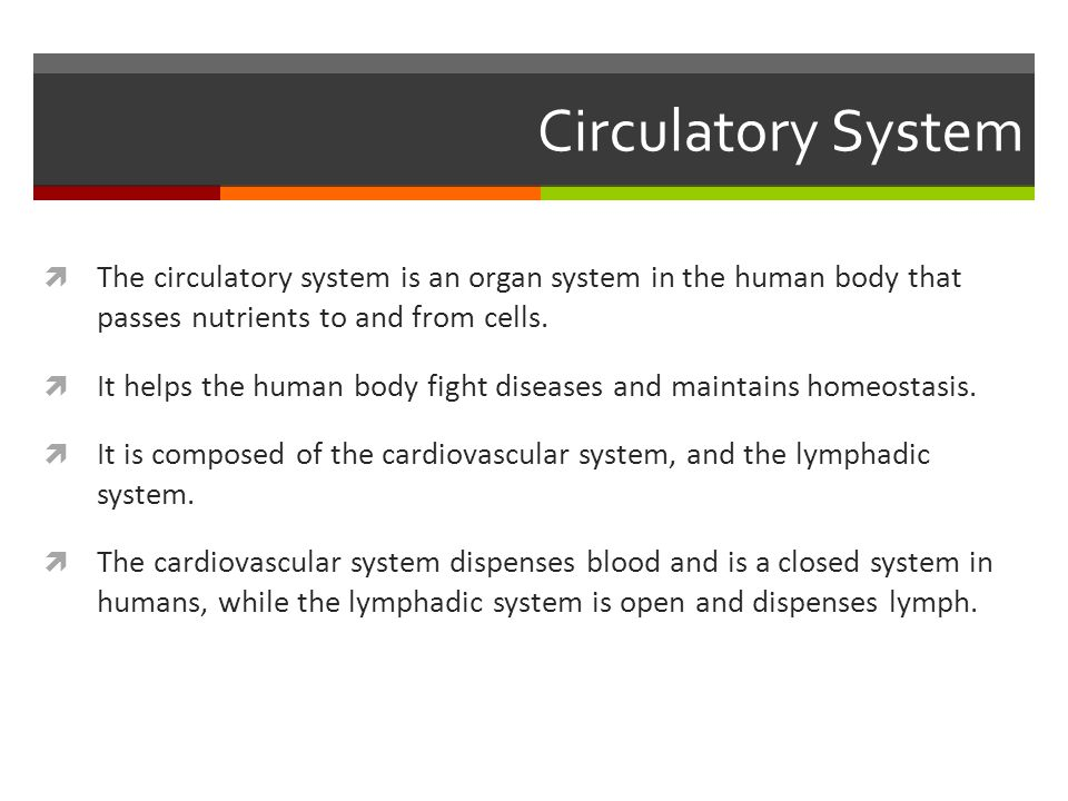 Circulatory System  The circulatory system is an organ system in the human body that passes nutrients to and from cells.