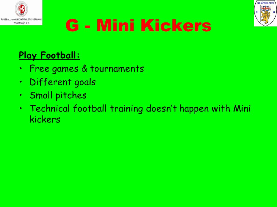 G - Mini Kickers Play Football: Free games & tournaments Different goals Small pitches Technical football training doesn't happen with Mini kickers