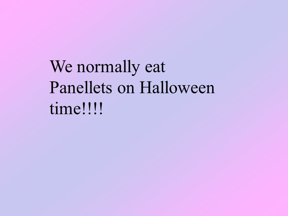 We normally eat Panellets on Halloween time!!!!