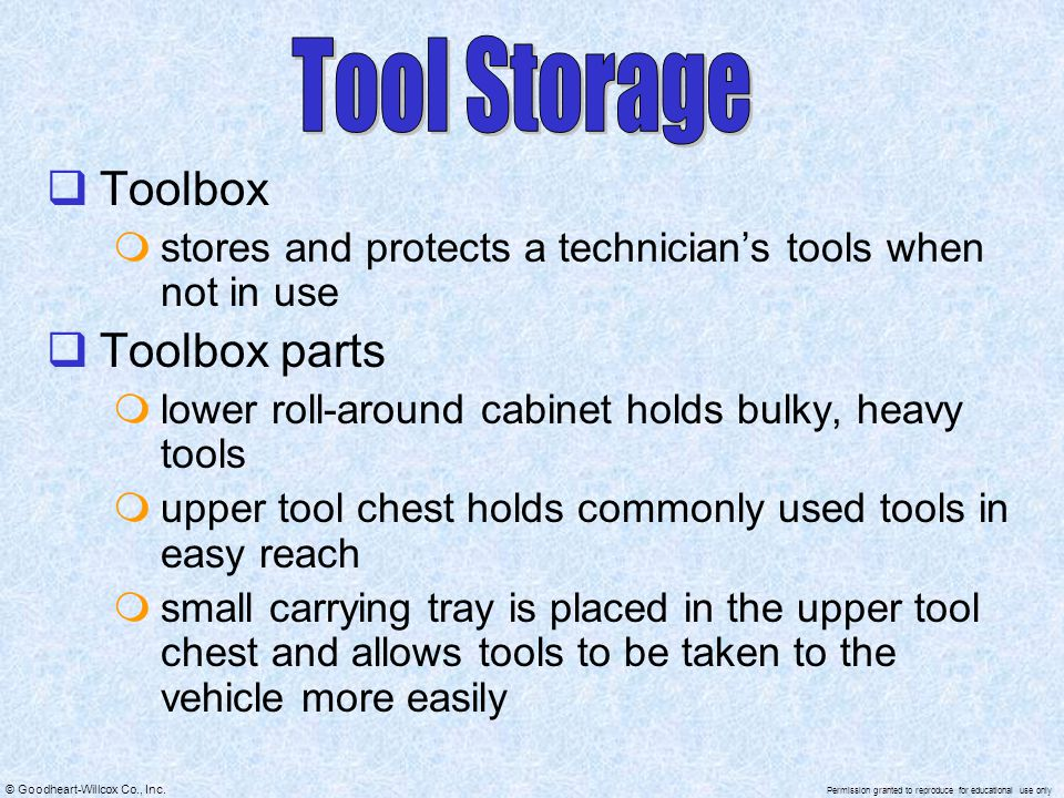 © Goodheart-Willcox Co., Inc. Permission granted to reproduce for educational use only  Toolbox  stores and protects a technician's tools when not i