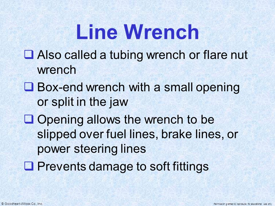 © Goodheart-Willcox Co., Inc. Permission granted to reproduce for educational use only Line Wrench  Also called a tubing wrench or flare nut wrench 