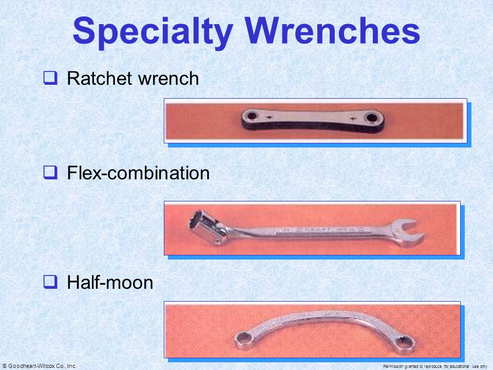 © Goodheart-Willcox Co., Inc. Permission granted to reproduce for educational use only Specialty Wrenches  Ratchet wrench  Flex-combination  Half-m