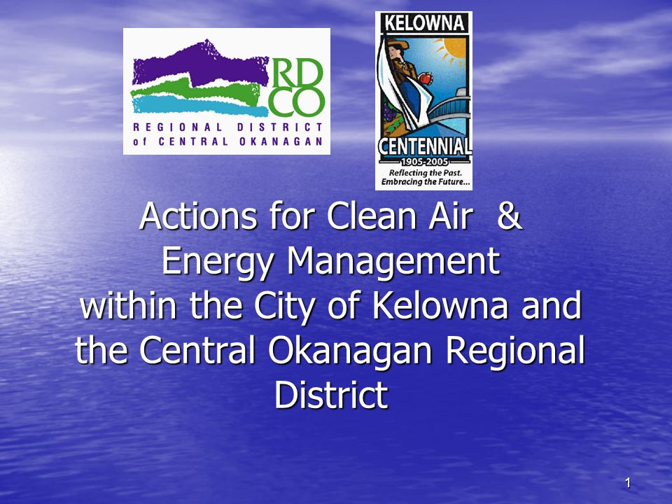 1 Actions for Clean Air & Energy Management within the City of Kelowna and the Central Okanagan Regional District