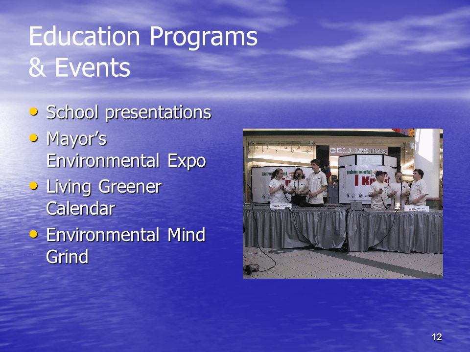 12 Education Programs & Events School presentations School presentations Mayor's Environmental Expo Mayor's Environmental Expo Living Greener Calendar Living Greener Calendar Environmental Mind Grind Environmental Mind Grind