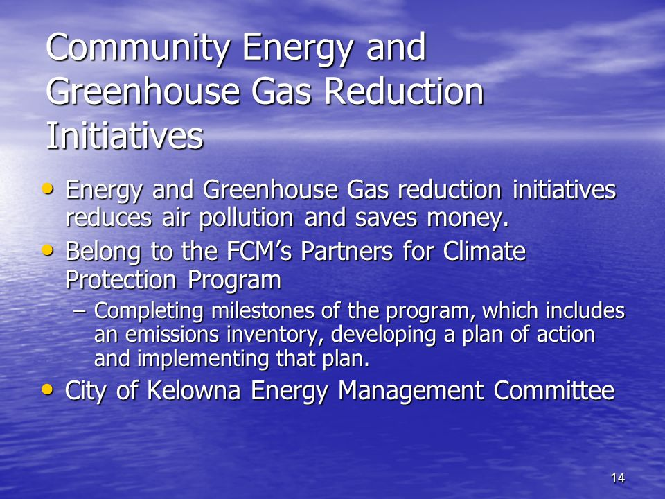 14 Community Energy and Greenhouse Gas Reduction Initiatives Energy and Greenhouse Gas reduction initiatives reduces air pollution and saves money.