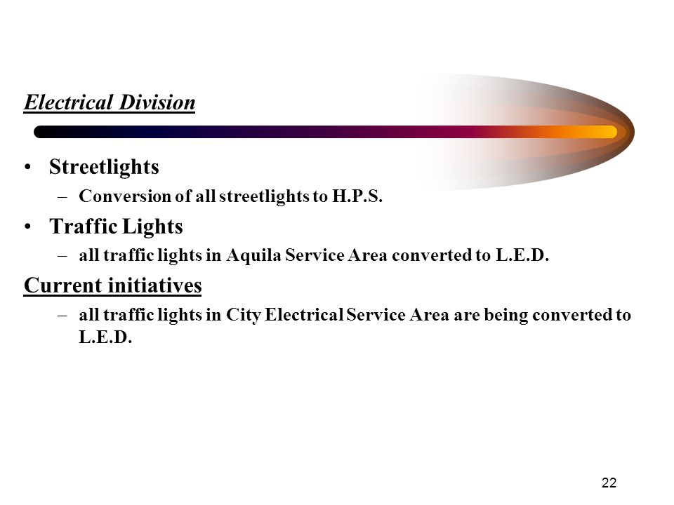 22 Electrical Division Streetlights –Conversion of all streetlights to H.P.S.