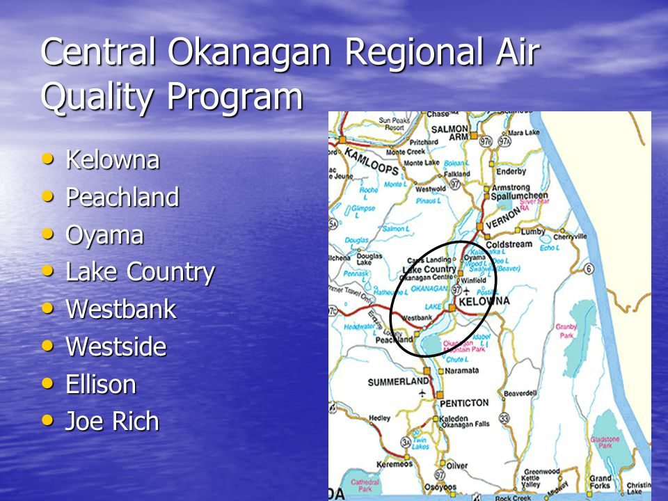 3 Central Okanagan Regional Air Quality Program Kelowna Kelowna Peachland Peachland Oyama Oyama Lake Country Lake Country Westbank Westbank Westside Westside Ellison Ellison Joe Rich Joe Rich