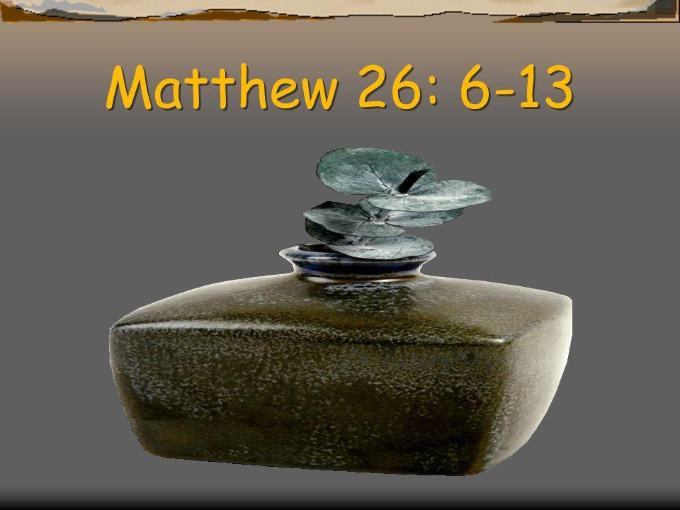 Matthew 26: 6-13