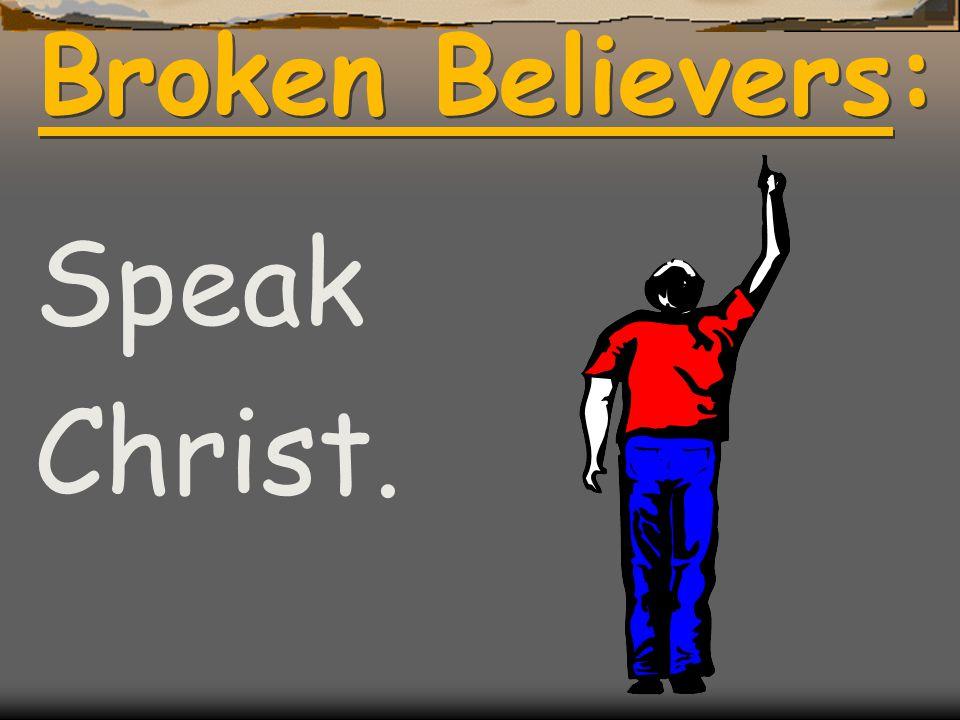 Broken Believers: Speak Christ.