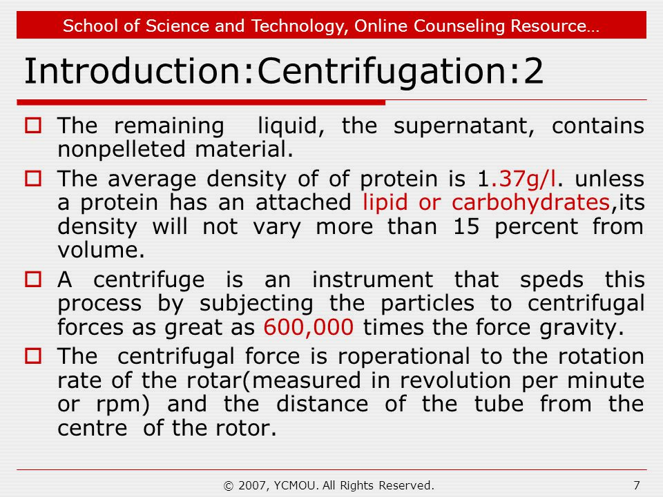 School of Science and Technology, Online Counseling Resource… © 2007, YCMOU. All Rights Reserved.7 Introduction:Centrifugation:2  The remaining liqui
