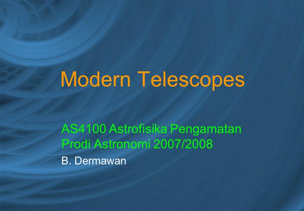 Modern Telescopes AS4100 Astrofisika Pengamatan Prodi Astronomi 2007/2008 B. Dermawan