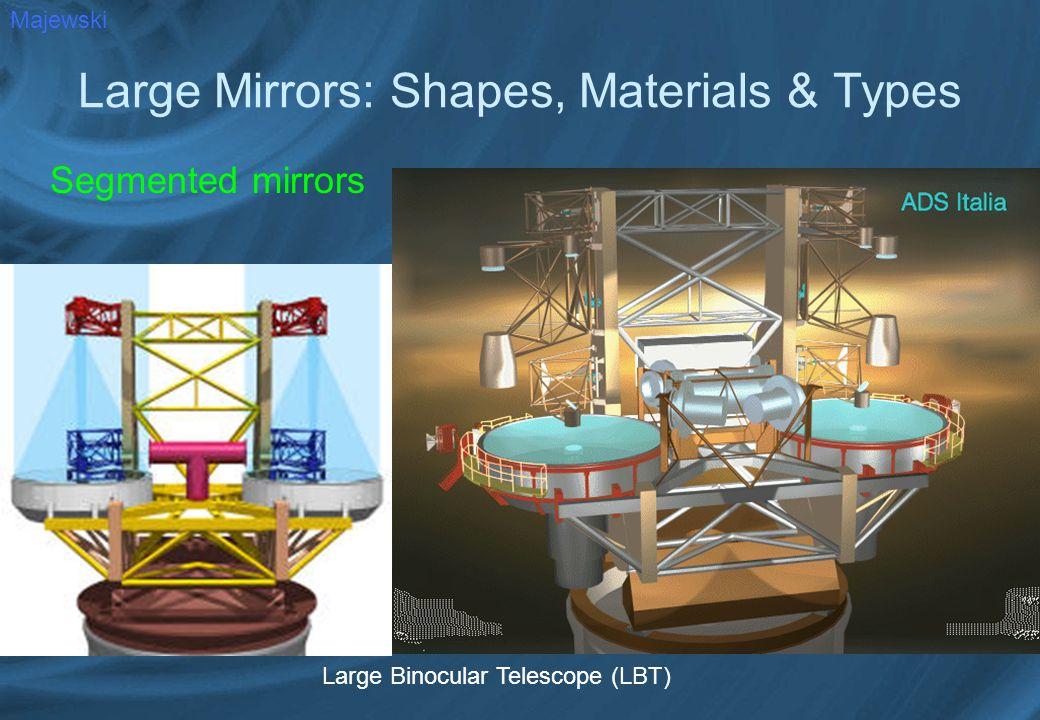 Large Mirrors: Shapes, Materials & Types Segmented mirrors Majewski Large Binocular Telescope (LBT)