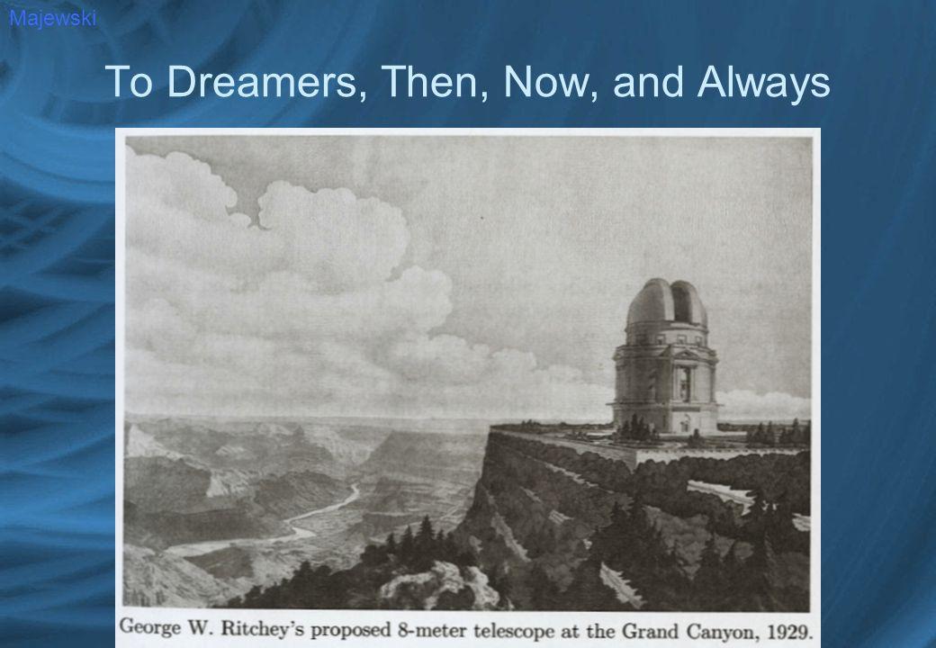 To Dreamers, Then, Now, and Always Majewski