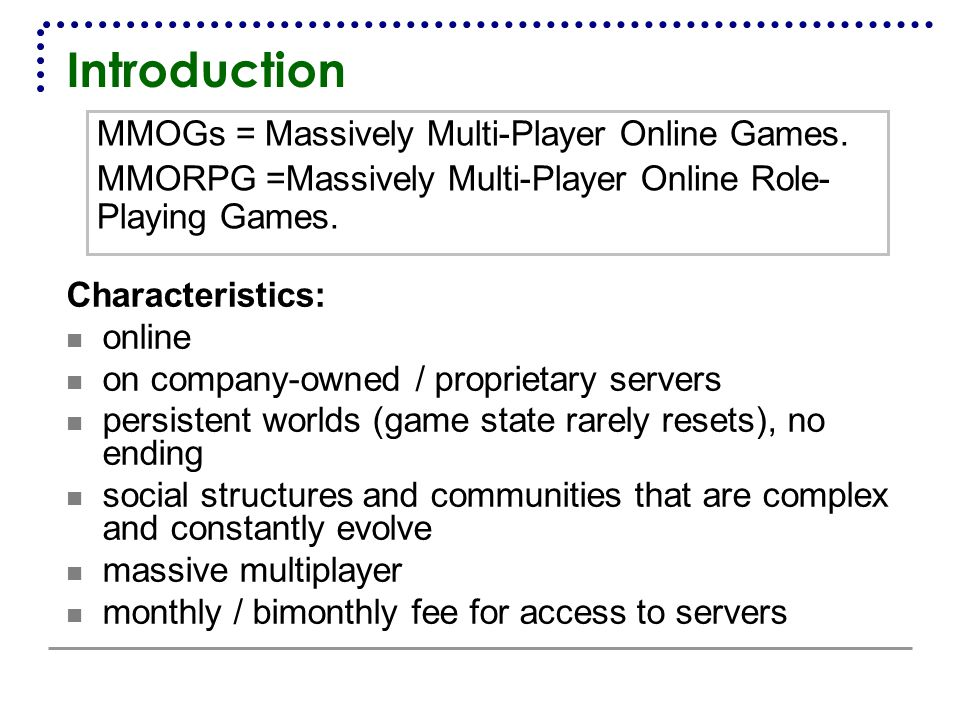 Introduction MMOGs = Massively Multi-Player Online Games.