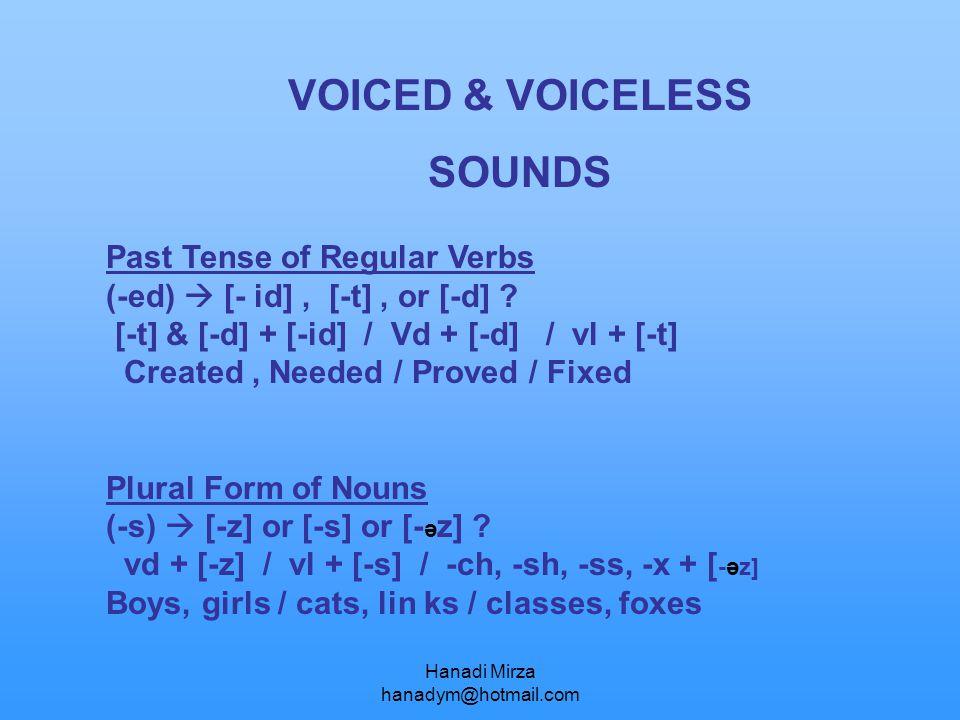 Hanadi Mirza hanadym@hotmail.com VOICED & VOICELESS SOUNDS Past Tense of Regular Verbs (-ed)  [- id], [-t], or [-d] ? [-t] & [-d] + [-id] / Vd + [-d]