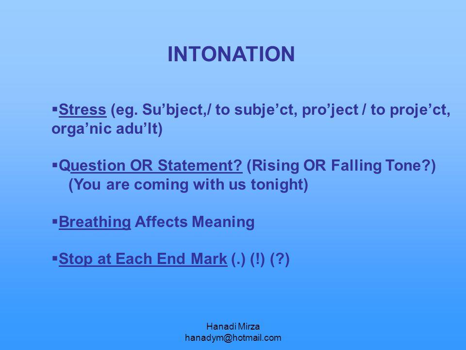 Hanadi Mirza hanadym@hotmail.com INTONATION  Stress (eg. Su'bject,/ to subje'ct, pro'ject / to proje'ct, orga'nic adu'lt)  Question OR Statement? (R