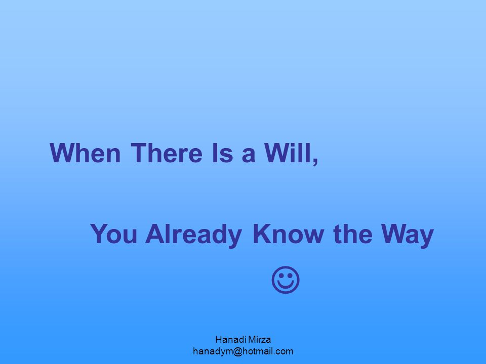 Hanadi Mirza hanadym@hotmail.com When There Is a Will, You Already Know the Way