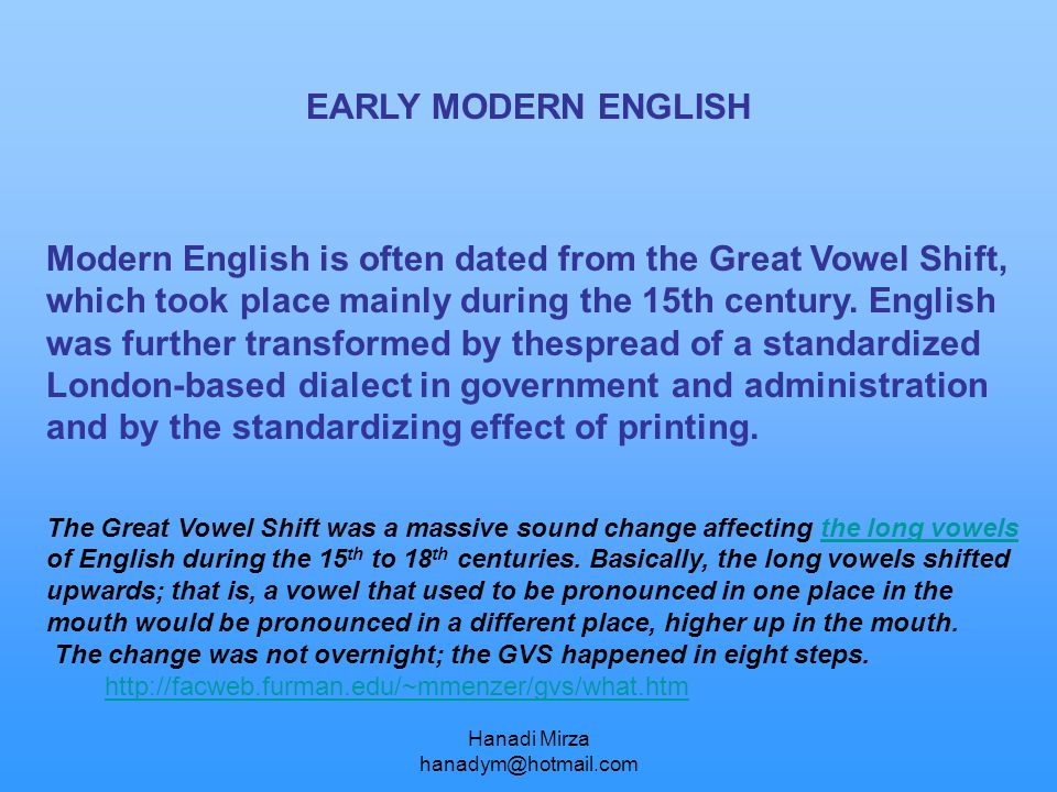 Hanadi Mirza hanadym@hotmail.com EARLY MODERN ENGLISH Modern English is often dated from the Great Vowel Shift, which took place mainly during the 15t