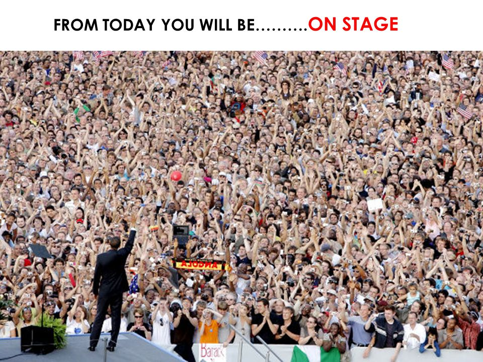 FROM TODAY YOU WILL BE………. ON STAGE