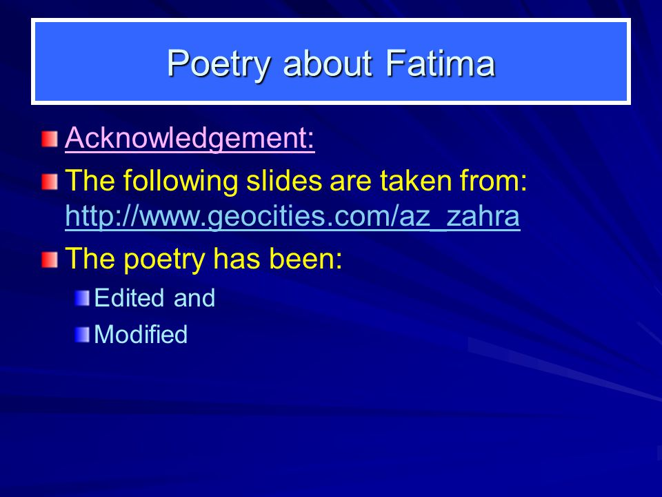 Poetry about Fatima Acknowledgement: The following slides are taken from: http://www.geocities.com/az_zahra http://www.geocities.com/az_zahra The poet