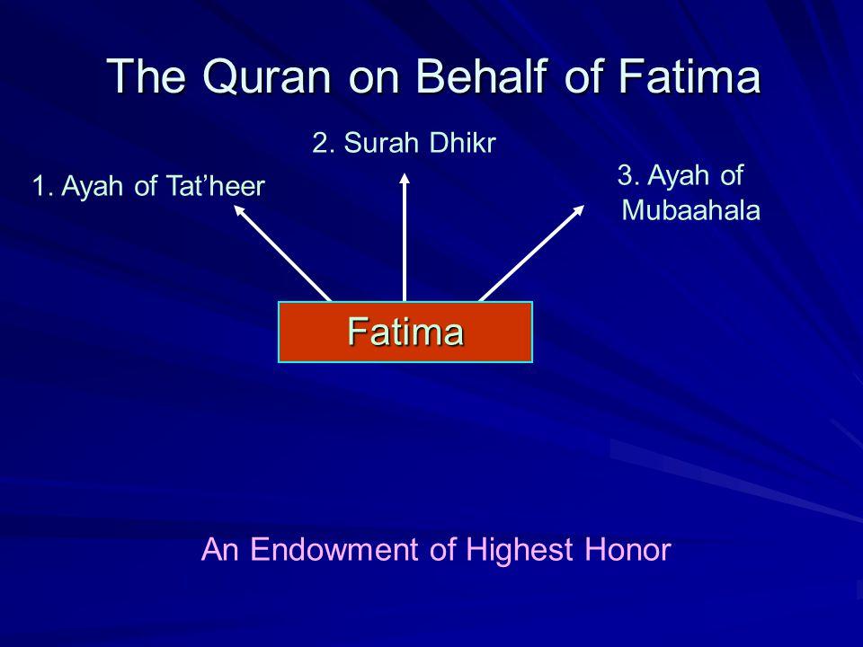 The Quran on Behalf of Fatima 2. Surah Dhikr 3. Ayah of Mubaahala 1. Ayah of Tat'heer An Endowment of Highest Honor Fatima