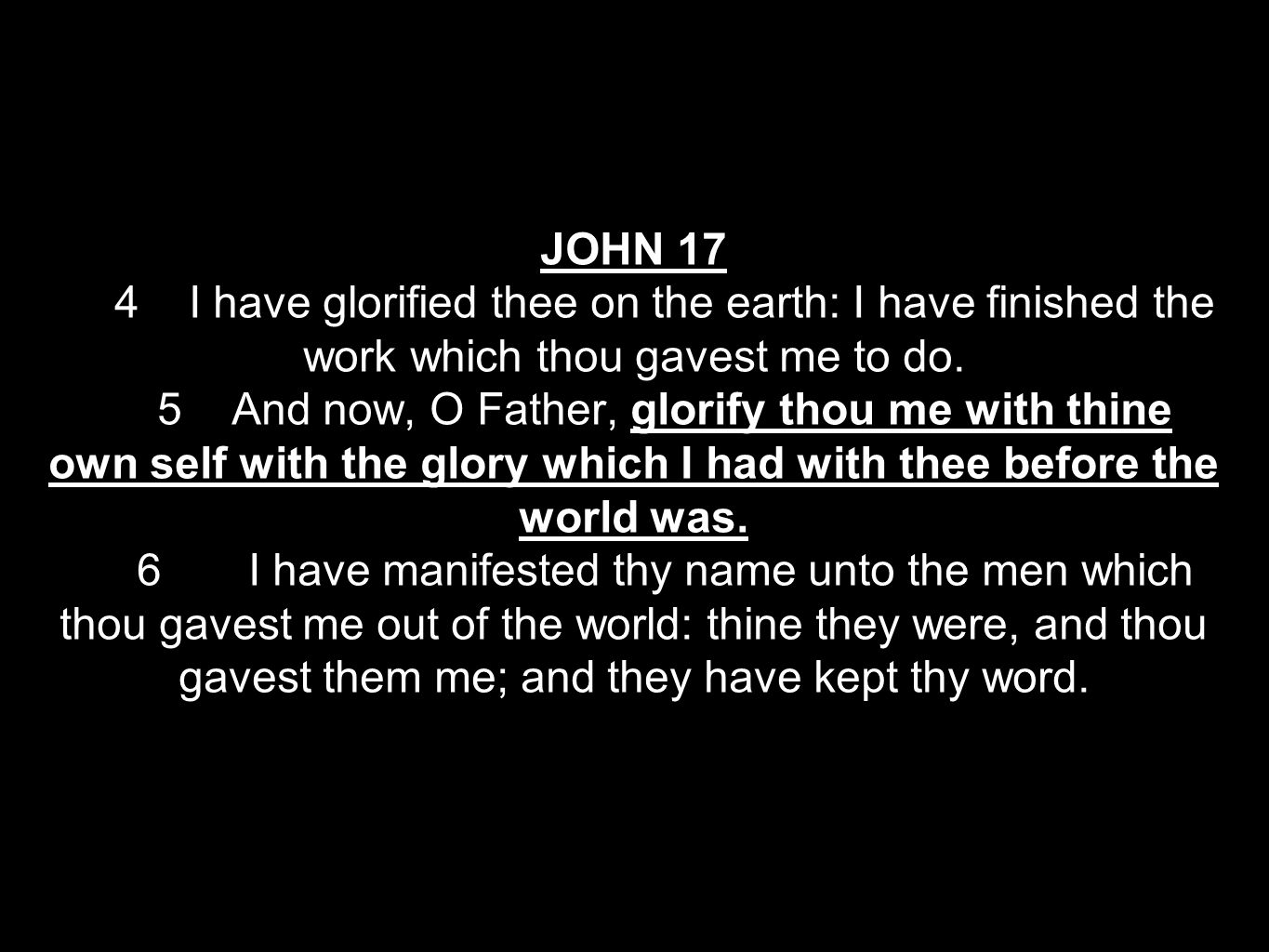 JOHN 17 4 I have glorified thee on the earth: I have finished the work which thou gavest me to do.