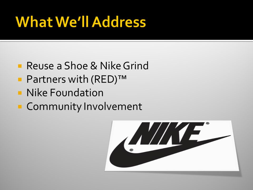  Reuse a Shoe & Nike Grind  Partners with (RED)™  Nike Foundation  Community Involvement