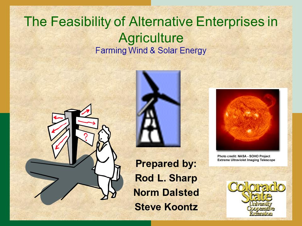 The Feasibility of Alternative Enterprises in Agriculture Farming Wind & Solar Energy Prepared by: Rod L.