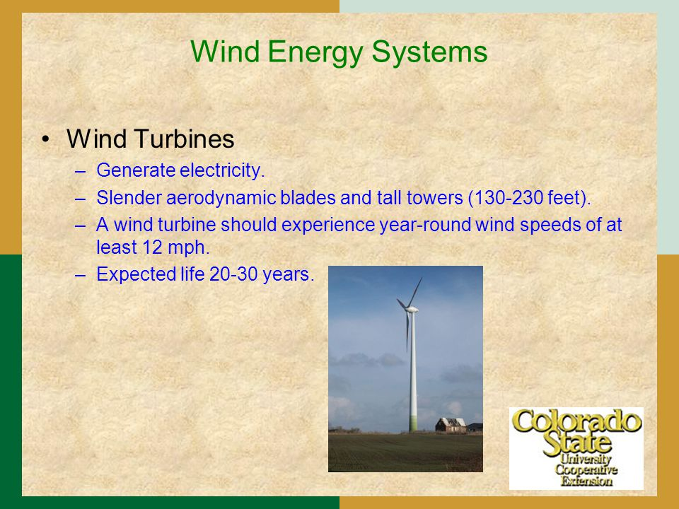 Wind Energy Systems Wind Turbines –Generate electricity.